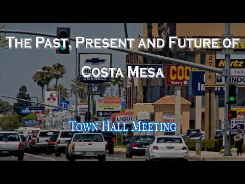 Town Hall Meeting – The Past, Present and Future of Costa Mesa