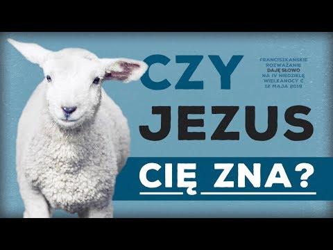Czy Jezus cię zna? Daję Słowo - IV niedziela Wielkanocy C - 12 V 2019
