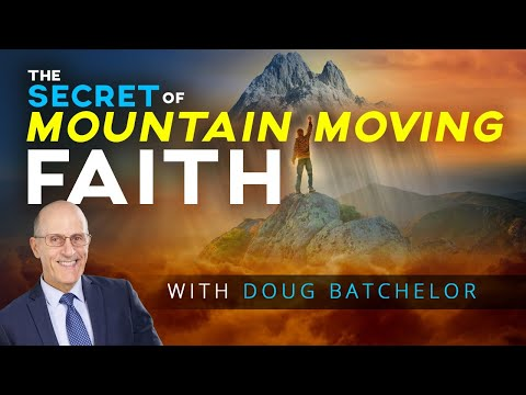 """The Secret of Mountain Moving Faith"" with Doug Batchelor"