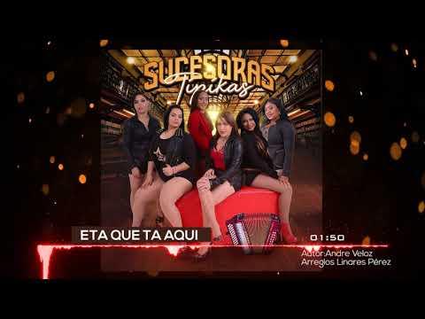 Sucesoras Tipikas - Eta Que Ta Aqui  ( Tipico 2018 )