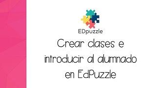 EdPuzzle Español: Cómo crear clases e introducir al alumnado