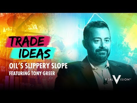 Oil's Slippery Slope (w/Tony Greer) | Trade Ideas | Real Vision™