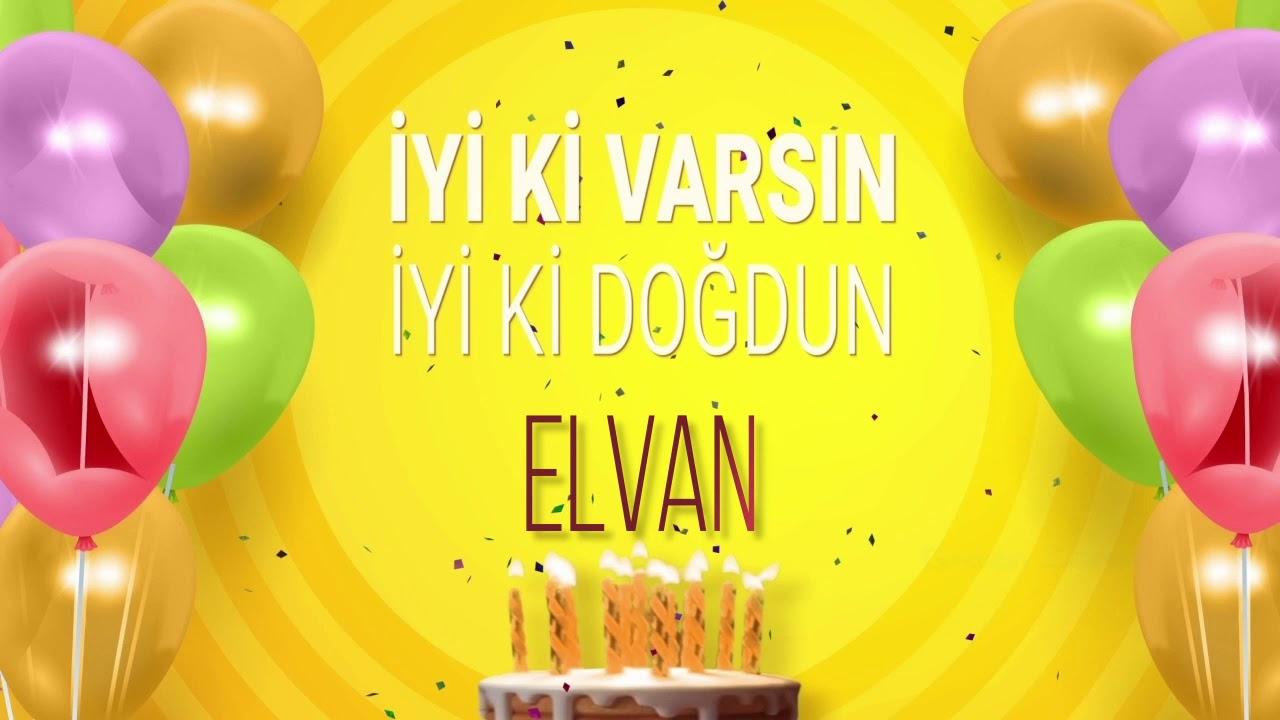 İyi ki doğdun ELVAN- İsme Özel Doğum Günü Şarkısı (FULL VERSİYON)