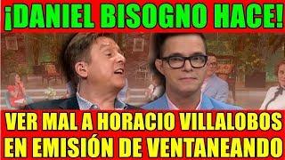 DANIEL BISOGNO HACE VER MAL A HORACIO VILLALOBOS EN EMISIÓN DE VENTANEANDO
