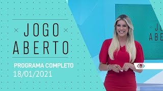 JOGO ABERTO - 18/01/2021 - PROGRAMA COMPLETO