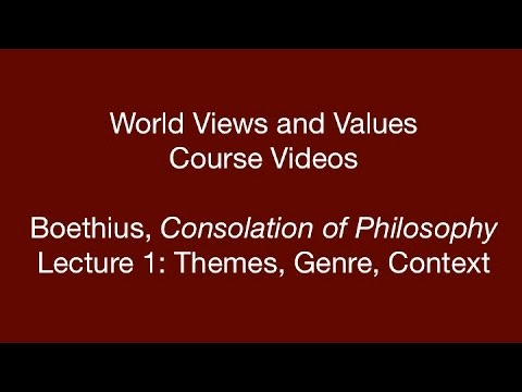 World Views and Values: Boethius, Consolation of Philosophy (lecture 1)