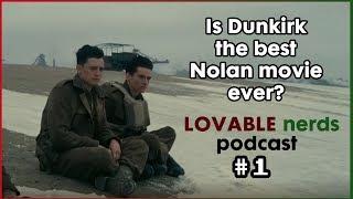 Dunkirk. Nolan's Best Film? - Lovable Nerds Podcast EPISODE 1 !!