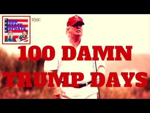 239: 100 Damn Trump Days (Red State Update Podcast)