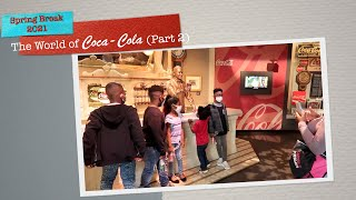 Spring Break 2021| The World of Coca-Cola Museum Part 2| A Daniels Family Vacation!!!