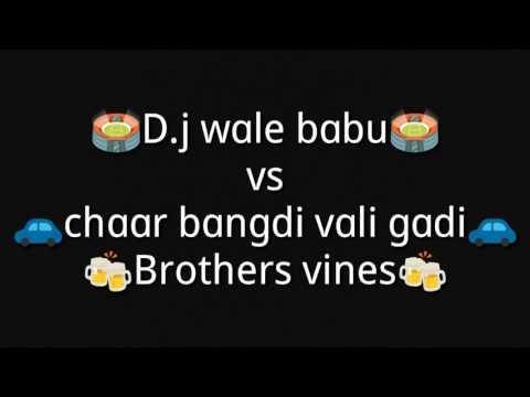 D.J.Wale babu VS Chaar bangdi vali gadi