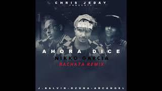 Ahora Dice  -  Ozuna Ft. Arcangel J Balvin (Nikko Garcia Bachata Remix)