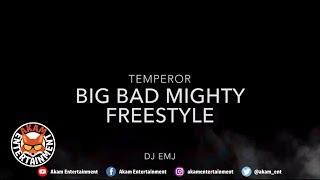 Temperor Ft. DJ EMJ - Big Bad Mighty Freestyle - February 2019