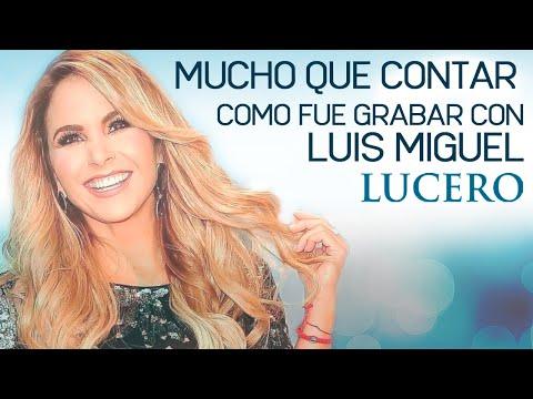LUCERO ¿Cómo fue grabar con Luis Miguel?