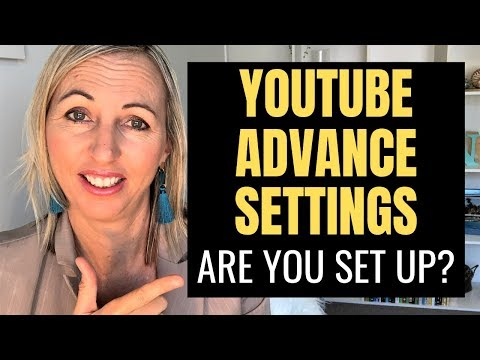 Youtube Advanced Settings - Help To Set Up Your Youtube Channel For Growth!