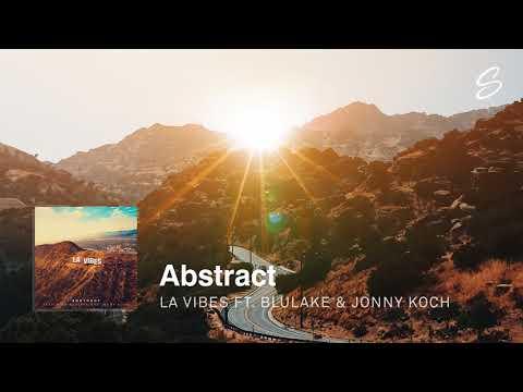 Abstract - LA Vibes (ft. Jonny Koch & Blulake)