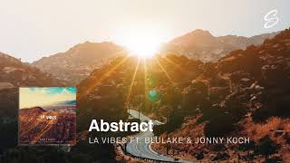 Abstract - LA Vibes (ft. Jonny Koch & Blulake)