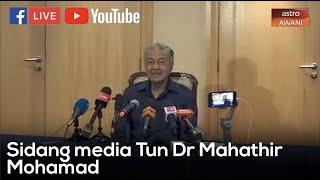 [ LANGSUNG ] Sidang media Tun Dr Mahathir Mohamad