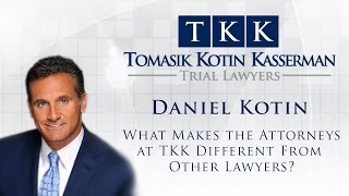 Tomasik Kotin Kasserman, LLC Video - Daniel Kotin: What Makes the Attorneys at TKK Different From Other Lawyers?