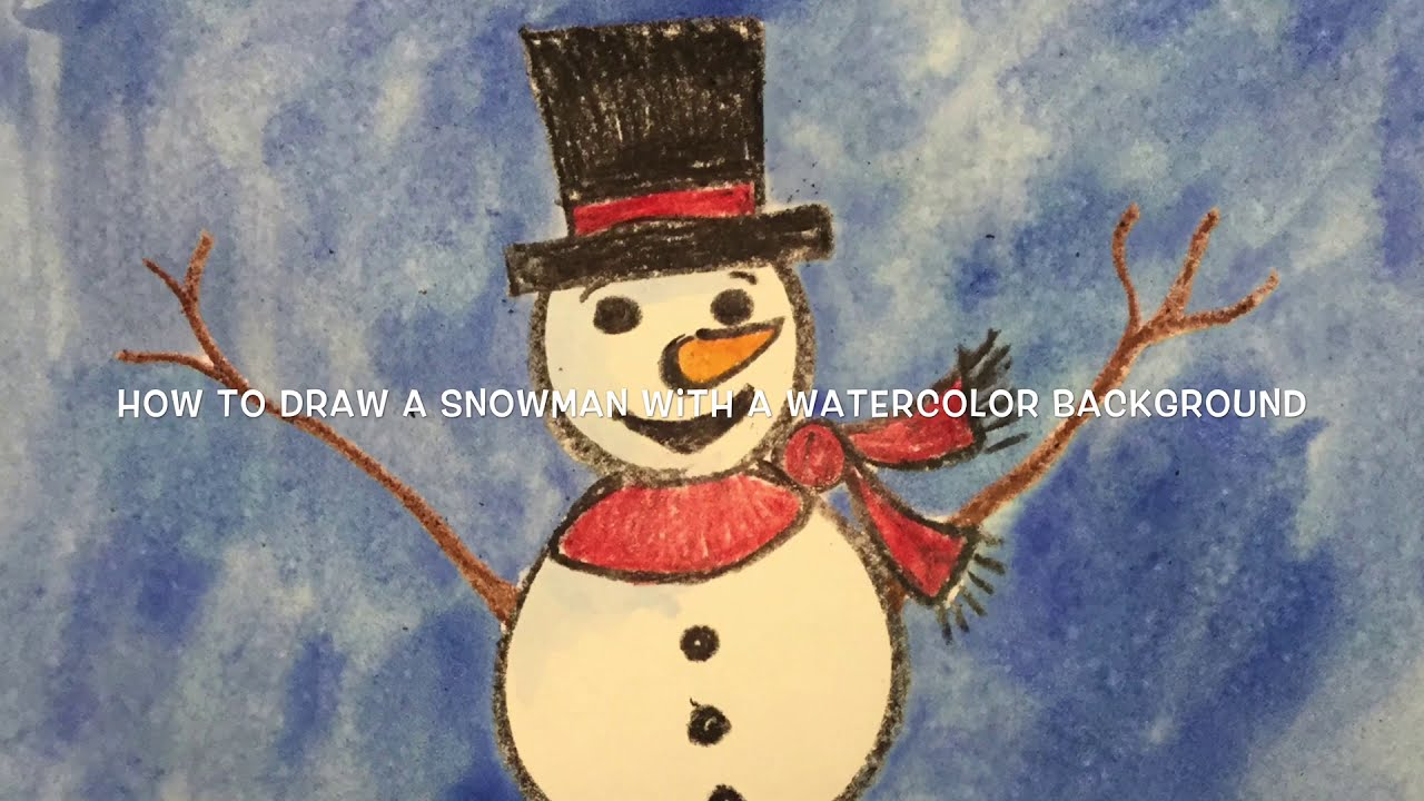 HOW TO DRAW A SNOWMAN WITH A WATERCOLOR BACKGROUND