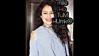 Mile Ho Tum Humko ( Neha Kakkar ) Tony kakkar