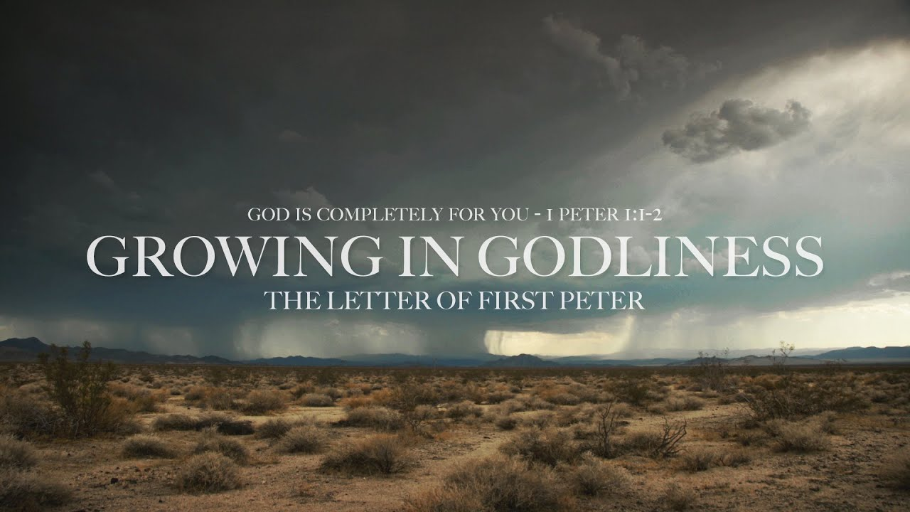 Growing In Godliness | God is Completely For You - 1 Peter 1:1-2