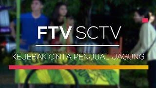 FTV SCTV - Kejebak Cinta Penjual Jagung