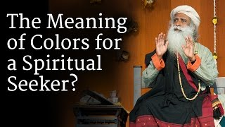The Meaning of Colors for a Spiritual Seeker | Sadhguru