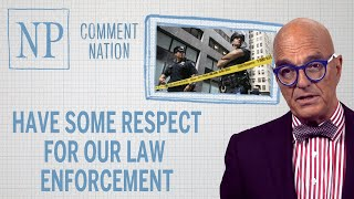 Comment Nation: Have some respect for our law enforcement
