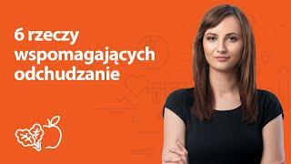 6 rzeczy wspomagających odchudzanie | Kamila Lipowicz | Porady dietetyka klinicznego