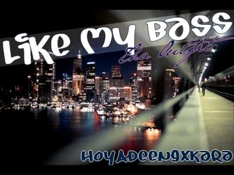Like My Bass - Tha Outfit [Download]