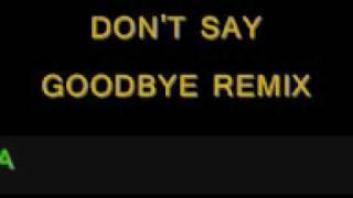 Video DJ LOA DON'T SAY GOODBYE REMIX download MP3, 3GP, MP4, WEBM, AVI, FLV Januari 2018