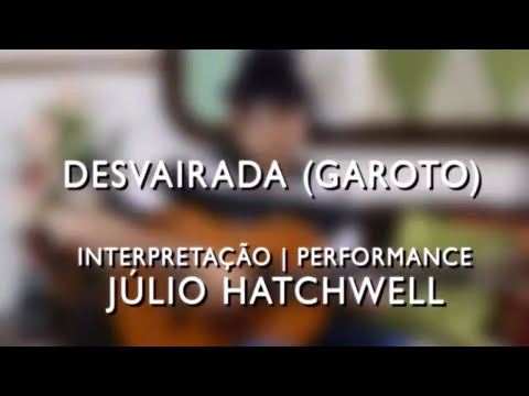 Desvairada Violão  Garoto Brazillian Fingerstyle Guitar - Júlio Hatchwell