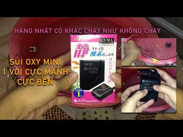 HÀNG NHẬT CÓ KHÁC CHẠY ÊM GHÊ HỒN -  Sủi oxy mini Gex Air 1000SB