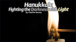 Hanukkah: Fighting the Darkness with Light