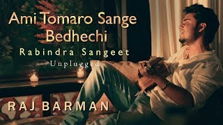 Ami Tomaro Shonge Bedhechi | Raj Barman | Rabindra Sangeet | Unplugged Cover