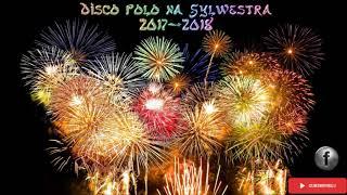 ♫ Disco Polo Na Sylwestra ♫ Najlepsza składanka 2017/2018 ♫
