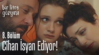 Cihan isyan ediyor - Bir Litre Gözyaşı 8. Bölüm