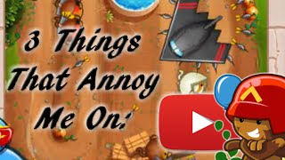 3 things that annoy me on youtube bloons td battles