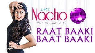 Let's Nacho with Neelam Patel - Raat Baaki Baat Baaki - Bollywood Dance Choreography