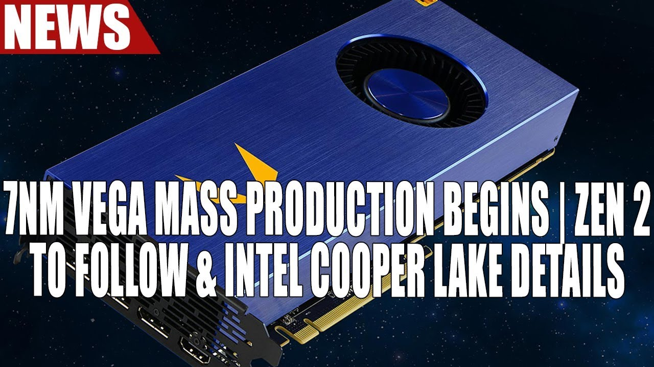 AMD - TSMC Begins Mass Production of 7nm Vega, Zen 2 to Follow | Intel Adds  Cooper Lake To Roadmap