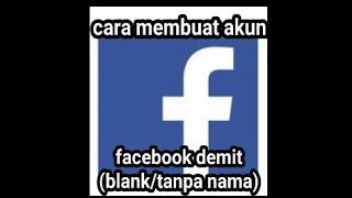 CARA MEMBUAT AKUN FB DEMIT (BLANK/TANPA NAMA) 2017