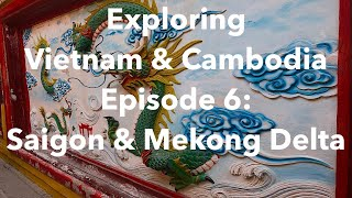 Exploring Vietnam & Cambodia, Episode 6: Saigon & the Mekong Delta