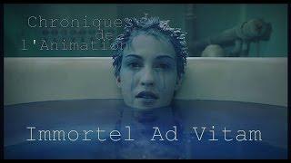 Les Chroniques de L'Animation- Immortel Ad Vitam