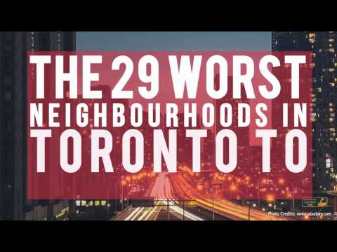 THE 29 WORST NEIGHBOURHOODS IN TORONTO TO IMMIGRATE TO