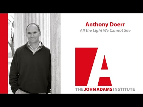 Anthony Doerr on All The Light We Cannot See - John Adams Institute