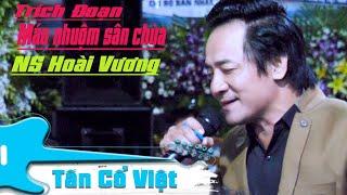 Trích đoạn củ mà hát theo phong cách mới NS Hoài Vương   Máu nhuộm sân chùa TG Yên Lang  Tân Cổ Việt