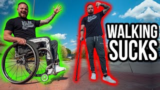 WHY A WHEELCHAIR IS BETTER THAN WALKING