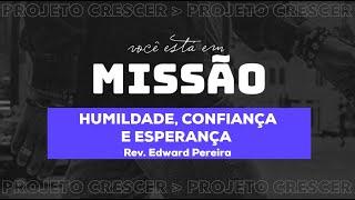 HUMILDADE, CONFIANÇA E ESPERANÇA - Rev. Edward Pereira