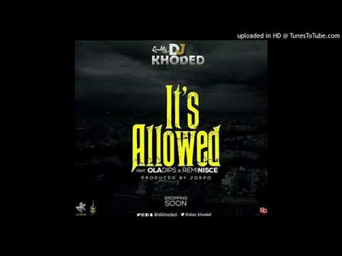 Dj Khoded ft Oladips x Reminisce IT'S ALLOWED (OFFICIAL )