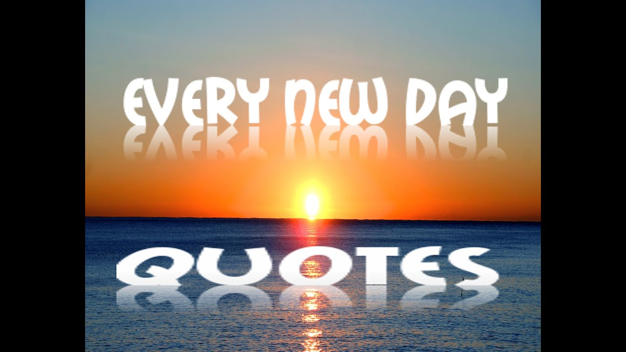 New Day Quotes Every New Day Quotes  Youtube